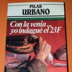 Libros: LIBRO PILAR URBANO. CON LA VENIA...YO INDAGUÉ EL 23F. OCTAVA EDICIÓN 1982. Lote 191165540