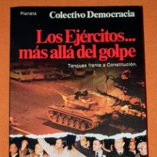 Libros: LIBRO LOS EJERCITOS MÁS ALLÁ DEL GOLPE. TANQUES FRENTE A CONSTITUCIÓN. EDITORIAL PLANETA PRIMERA ED.. Lote 191166203
