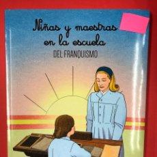 Libros: NIÑAS Y MAESTRAS EN LA ESCUELA DEL FRANQUISMO - R.E. HERNANDEZ SANCHEZ - AMARANTE 1ª EDICION 2017. Lote 191578543