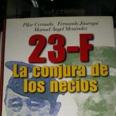 Libros: LIBRO 23-F LA CONJURA DE LOS NECIOS. AA. VV. EDITORIAL FOCA. AÑO 2001.. Lote 191951670