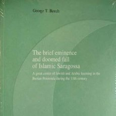 Libros: BEECH, GEORGE T. THE BRIEF EMINENCE AND DOOMED FALL OF ISLAMIC SARAGOSSA [1018-1118]. 2009.. Lote 194280818