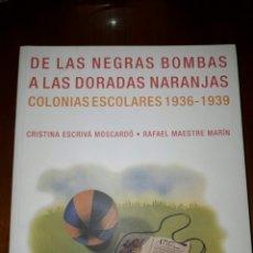 Libros: DE LAS NEGRAS BOMBAS A LAS DORADAS NARANJAS. COLONIAS ESCOLARES 1936-1939. CRISTINA ESCRIVÁ MOSCARDÓ. Lote 194369925