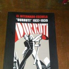 Libros: EL INTERNADO-ESCUELA DURRUTI 1937-1939. CRISTINA ESCRIVÁ MOSCARDÓ. Lote 194372496