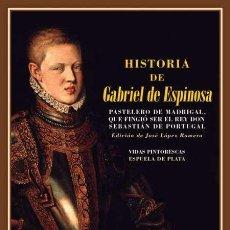 Libros: HISTORIA DE GABRIEL DE ESPINOSA, PASTELERO DE MADRIGAL.. Lote 194555176