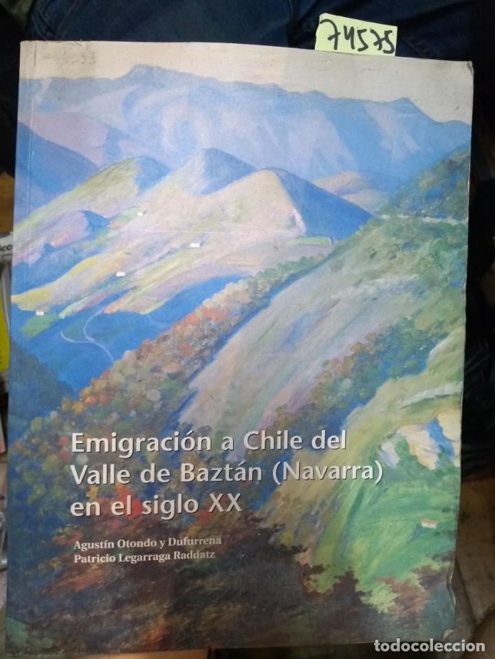 EMIGRACIÓN A CHILE DEL VALLE DE BAZTÁN (NAVARRA) EN EL SIGLO XX N/ AGUSTÍN OTONDO - PATRICIO LEGAR (Libros Nuevos - Historia - Historia de España)