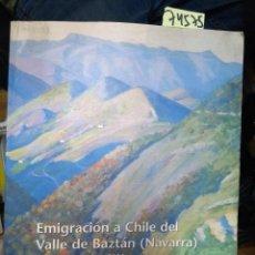 Libros: EMIGRACIÓN A CHILE DEL VALLE DE BAZTÁN ( NAVARRA ) EN EL SIGLO XX N/ AGUSTÍN OTONDO - PATRICIO LEGAR. Lote 194646625