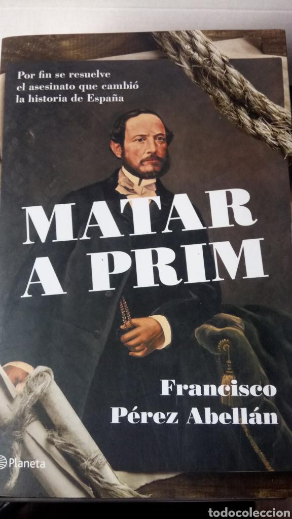 LIBRO MATAR A PRIM. F. PÉREZ ABELLAN. EDITORIAL PLANETA. AÑO 2014. (Libros Nuevos - Historia - Historia de España)