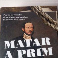 Libros: LIBRO MATAR A PRIM. F. PÉREZ ABELLAN. EDITORIAL PLANETA. AÑO 2014.. Lote 195479752