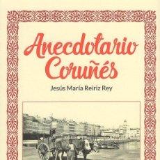 Libros: ANECDOTARIO CORUÑÉS,JESÚS MARÍA REIRIZ REY,PUBLICACIONES ARENAS.9788495100085. Lote 195490791