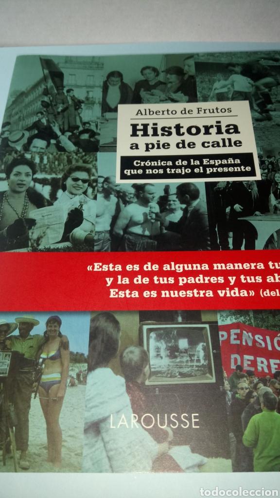 LIBRO HISTORIA A PIE DE CALLE. ALBERTO DE FRUTOS. EDITORIAL LAROUSSE. AÑO 2016. (Libros Nuevos - Historia - Historia de España)