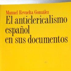 Libros: LIBRO EL ANTICLERICALISMO ESPAÑOL EN SUS DOCUMENTOS. MANUEL REVUELTA. EDITORIAL ARIEL. AÑO 1999.. Lote 195809146