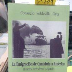 Libros: LA EMIGRACIÓN DE CANTABRIA A AMÉRICA: HOMBRES, MERCADERÍAS Y CAPITALES / CONSUELO SOLDEVILLA ORIA. Lote 196238266