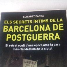 Libros: LIBRO ELS SECRETS ÍNTIMS DE LA BARCELONA DE POSTGUERRA. E. PARRA. EDITORIAL L'ARCA. AÑO 2011.. Lote 198175992