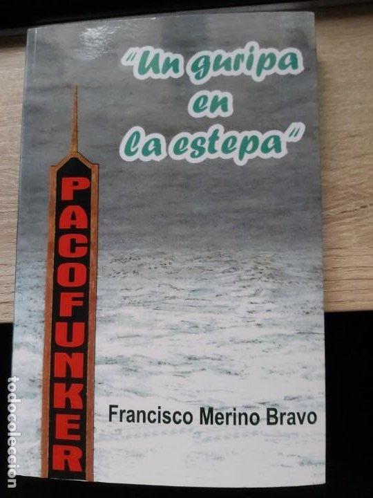 PACO FUNKER UN GURIPA EN LA ESTEPA AUTOR: FRANCISCO MERINO BRAVO 2007 PALENCIA DIVISION AZUL (Libros Nuevos - Historia - Historia de España)