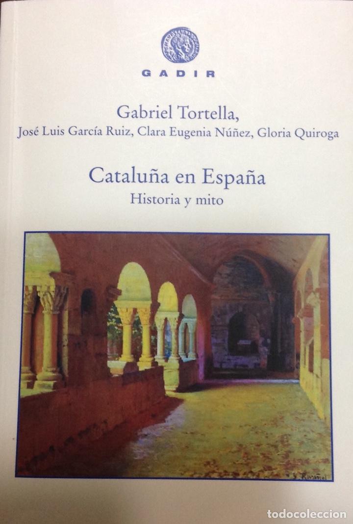 CATALUÑA EN ESPAÑA. HISTORIA Y MITO. GABRIEL TORTELLA ET ALT. GADIR. 2016. NUEVO (Libros Nuevos - Historia - Historia de España)