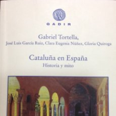 Libros: CATALUÑA EN ESPAÑA. HISTORIA Y MITO. GABRIEL TORTELLA ET ALT. GADIR. 2016. NUEVO. Lote 202830775