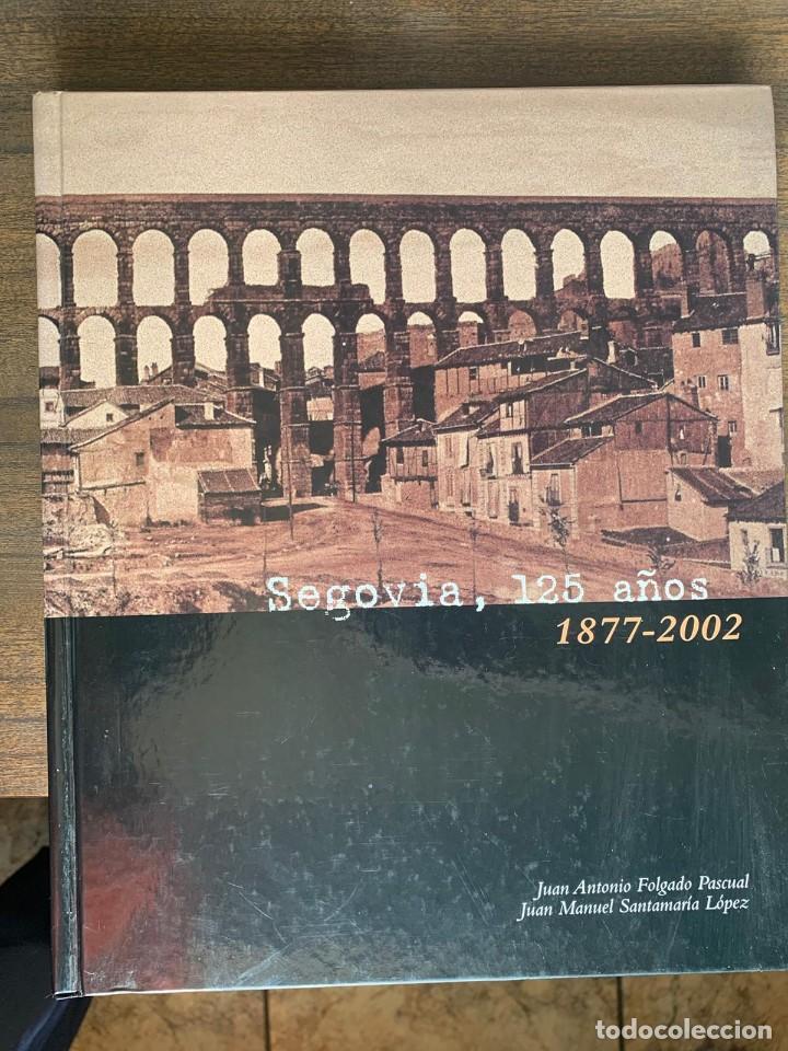 SEGOVIA, 125 AÑOS. 1877-2002 - JUAN ANTONIO FOLGADO PASCUAL Y JUAN MANUEL SANTAMARÍA LÓPEZ (Libros Nuevos - Historia - Historia de España)