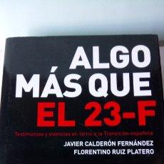 Libros: LIBRO ALGO MÁS QUE EL 23-F. J.CALDERON/F. RUIZ. EDITORIAL LA ESFERA DE LOS LIBROS. AÑO 2004.. Lote 204246971