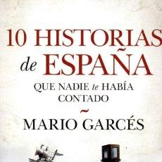 Libros: 10 HISTORIAS DE ESPAÑA QUE NADIE TE HABIA CONTADO DE MARIO GARCES - ALMUZARA, 2018 (NUEVO). Lote 227239655