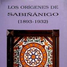 Libros: LATAS, OSCAR. LOS ORÍGENES DE SABIÑÁNIGO (1893 - 1932). 1992.. Lote 206157632