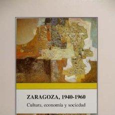 Libros: LACARRA DUCAY, Mª CARMEN (COORDINADORA). ZARAGOZA, 1940 - 1960. CULTURA, ECONOMÍA Y SOCIEDAD. 1996. Lote 206166152