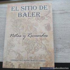 Libros: EL SITIO DE BALER POR SATURNINO MARTIN CEREZO EDICIONES EAS FACSIMIL 2016 -276 PAGINAS. LIBRO NUEVO. Lote 206233711