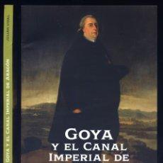 Libros: VIDAL, JULIÁN. GOYA Y EL CANAL IMPERIAL DE ARAGÓN.. LA ÉPOCA DE RAMÓN PIGNATELLI. 2017.. Lote 206255846