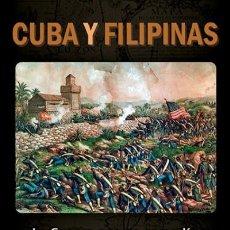 Libros: CUBA Y FILIPINAS LA GUERRA QUE NO SE PODÍA GANAR Y QUE NUNCA SE TENÍA QUE HABER PERDIDO AUTORES C. Lote 206438006