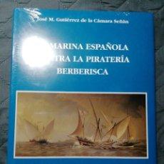 Libros: NUEVO EN EL PLÁSTICO!! LA MARINA ESPAÑOLA CONTRA LA PIRATERÍA BERBERISCA. Lote 206951916