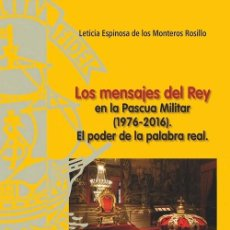 Libros: LOS MENSAJES DEL REY EN LA PASCUA MILITAR 1976-2016 (L. ESPINOSA DE LOS MONTEROS) F.U.E. 2020. Lote 207009531
