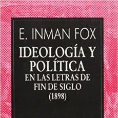 Libros: E. IMMAN FOX - IDEOLOGÍA Y POLÍTICA EN LAS LETRAS DE FIN DE SIGLO (1898). Lote 207582135