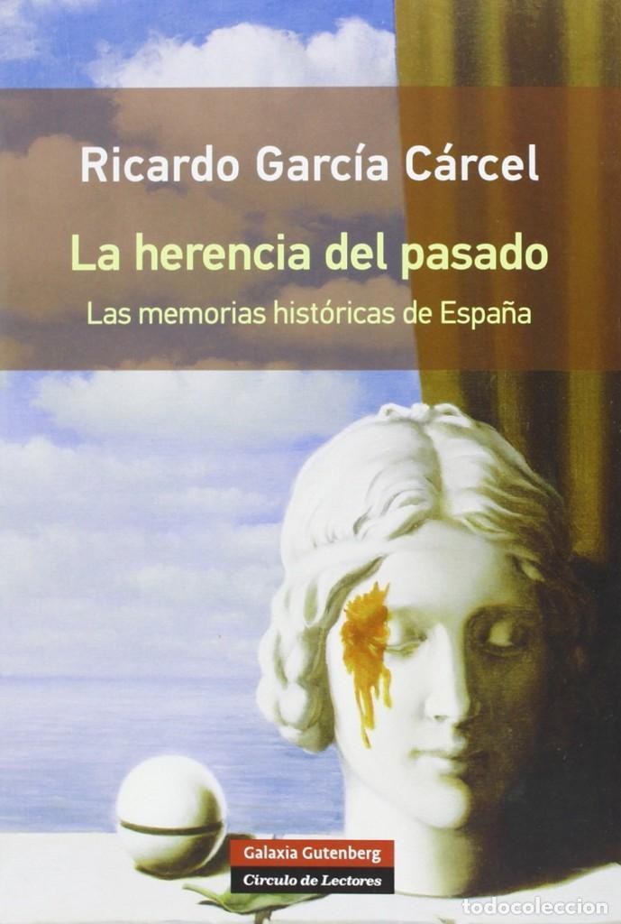 RICARDO GARCÍA CÁRCEL - LA HERENCIA DEL PASADO , LAS MEMORIAS HISTÓRICAS EN ESPAÑA (Libros Nuevos - Historia - Historia de España)