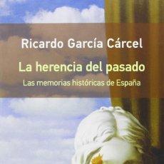Libros: RICARDO GARCÍA CÁRCEL - LA HERENCIA DEL PASADO , LAS MEMORIAS HISTÓRICAS EN ESPAÑA. Lote 207683981