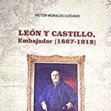 Libros: VÍCTOR MORALES LEZCANO - LEÓN Y CASTILLO, EMBAJADOR (1887-1918). Lote 207908305