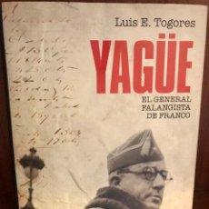 Libros: LIBRO - YAGÜE, EL GENERAL FALANGISTA DE FRANCO DE LUIS E. TOGORES - LA ESFERA DE LOS LIBROS. Lote 288719898
