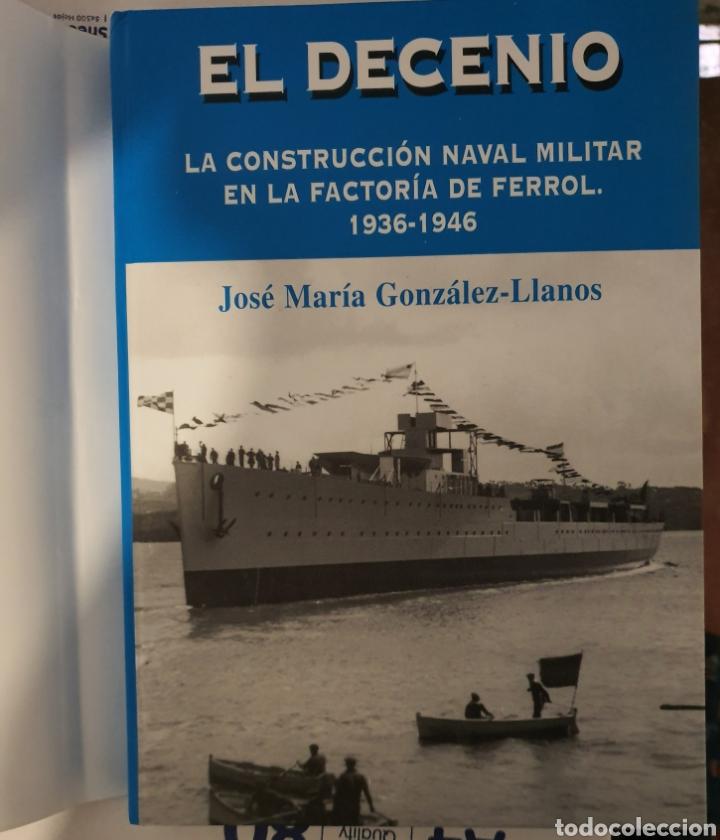 Libros: EL DECENIO. LA CONSTRUCCION NAVAL MILITAR EN LA FACTORIA FERROL 1936-1946 - Foto 2 - 210064323