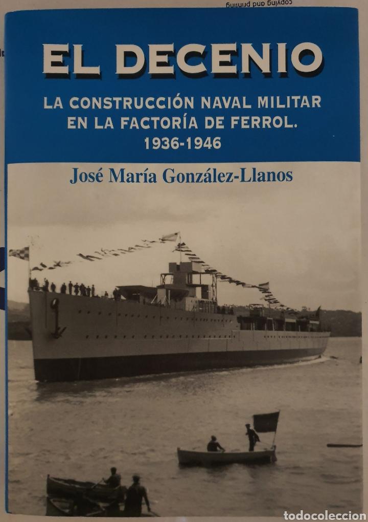 EL DECENIO. LA CONSTRUCCION NAVAL MILITAR EN LA FACTORIA FERROL 1936-1946 (Libros Nuevos - Historia - Historia de España)