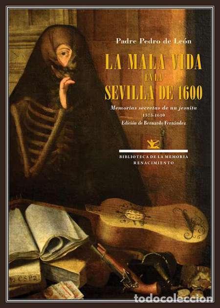 LA MALA VIDA EN LA SEVILLA DE 1600. PADRE PEDRO DE LEÓN (Libros Nuevos - Historia - Historia de España)
