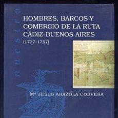 Libros: ARAZOLA, Mª JESÚS. HOMBRES, BARCOS Y COMERCIO DE LA RUTA CÁDIZ-BUENOS AIRES (1737-1757). 1998.. Lote 210678131