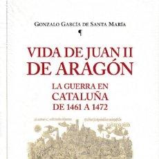 Libros: VIDA DE JUAN II DE ARAGÓN, LA GUERRA EN CATALUÑA DE 1461 A 1472 (GARCÍA DE STA, MARÍA) I.F.C. 2020. Lote 212654417