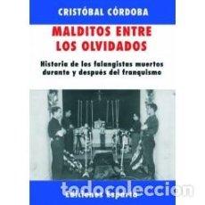 Libros: MALDITOS ENTRE LOS OLVIDADOS HISTORIA DE LOS FALANGISTAS MUERTOS DURANTE Y DESPUÉS DEL FRANQUISMO. C. Lote 213465788
