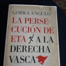 Libros: LA PERSECUCIÓN DE ETA A LA DERECHA VASCA.. Lote 213812408