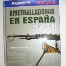 Libros: AMETRALLADORAS EN ESPAÑA 1867-1936. Lote 215070536