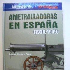 Libros: AMETRALLADORAS EN ESPAÑA 1936-1939. Lote 215070715