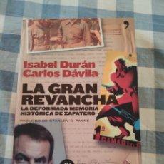 Libros: ISABEL DURAN, CARLOS DAVILA, LA GRAN REVANCHA: LA DEFORMADA MEMORIA HISTÓRICA DE ZAPATERO. Lote 216573275