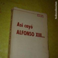 Libros: ASÍ CAYO ALFONSO XIII. MIGUEL MAURA. AÑO 1966. ILUSTRADO.. Lote 216658233