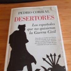 Libros: DESERTORES, PEDRO CORRAL, ESPAÑOLES QUE NO QUISIERON LA GUERRA CIVIL. Lote 218412378