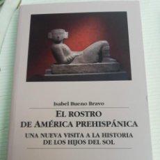 Libros: EL ROSTRO DE AMÉRICA PREHISPÁNICA DE ISABEL BUENO BRAVO. Lote 218667302