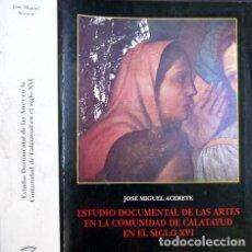 Libros: ACERETE, J. M. ESTUDIO DOCUMENTAL DE LAS ARTES EN LA COMUNIDAD DE CALATAYUD EN EL SIGLO XVI. 2000.. Lote 219114943
