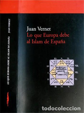 VERNET, JUAN. LO QUE EUROPA DEBE AL ISLAM DE ESPAÑA. 1999. (Libros Nuevos - Historia - Historia de España)